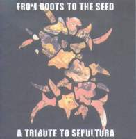 From Roots To The Seed - A Tribute To Sepultura - Compiltation/Split