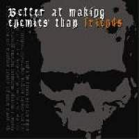 Better At Making Enemies Than Friends - Compiltation/Split
