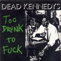 Too Drunk To Fuck de Dead Kennedys - Punk-Hardcore