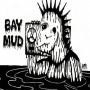 Bay Mud - Compilation / Split