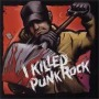 I Killed Punk Rock - Compilation / Split